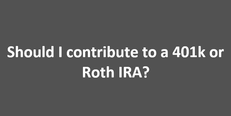 Should I contribute to a 401k or Roth IRA?